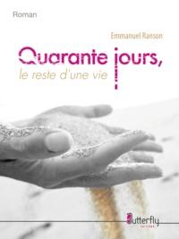 Emmanuel Ranson - Quarante jours, le reste d'une vie.