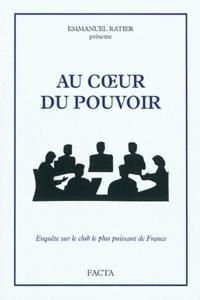Emmanuel Ratier - Au coeur du pouvoir - Enquête sur le club le plus puissant de France.