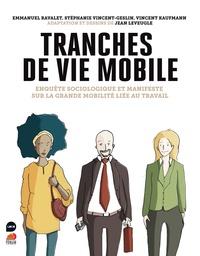 Emmanuel Ravalet et Stéphanie Vincent-Geslin - Tranches de vie mobile - Enquête sociologique et manifeste sur la grande mobilité liée au travail.