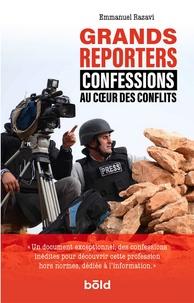Emmanuel Razavi - Grands reporters - Confessions au coeur des conflits.