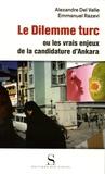 Emmanuel Razavi et Alexandre Del Valle - Le Dilemme turc - Ou les vrais enjeux de la candidature d'Ankara.