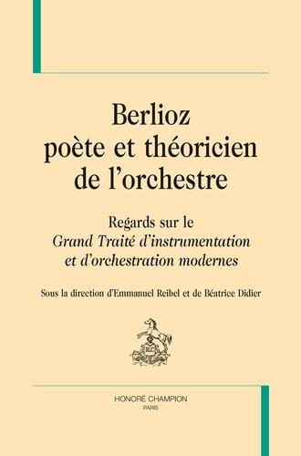 Emmanuel Reibel et Béatrice Didier - Berlioz, poète et théoricien de l'orchestre - Regards sur le Grand traité d'instrumentation et d'orchestration modernes.