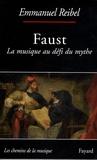 Emmanuel Reibel - Faust - La musique au défi du mythe.