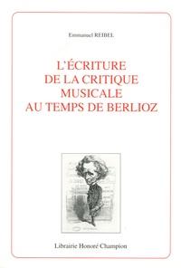 Emmanuel Reibel - L'écriture de la critique musicale au temps de Berlioz.