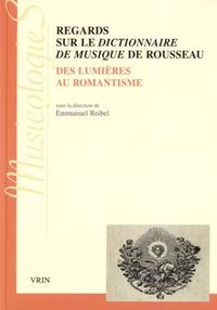 Emmanuel Reibel - Regards sur le Dictionnaire de musique de Rousseau - Des Lumières au romantisme.