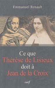 Emmanuel Renault - Ce que Thérèse de Lisieux doit à Jean de la Croix.