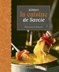 Emmanuel Renaut - Aimer la cuisine de Savoie.