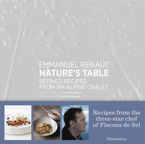 Emmanuel Renaut - Nature's Table - Refined Recipes from an Alpine Chalet.