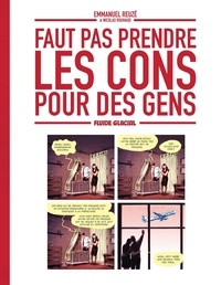 Emmanuel Reuzé et Nicolas Rouhaud - Faut pas prendre les cons pour des gens - Tome 1.
