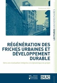 Emmanuel Rey - Régénération des friches urbaines et développement durable - Vers une évaluation intégrée à la dynamique du projet.
