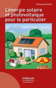 Emmanuel Riolet - L'énergie solaire et photovoltaïque pour le particulier.