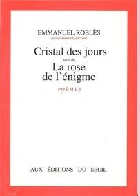 Emmanuel Roblès - Cristal des jours. (suivi de) La Rose de l'énigme - Poèmes.