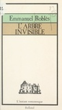 Emmanuel Roblès et Brigitte Massot - L'arbre invisible.
