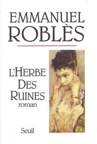 Emmanuel Roblès - L'herbe des ruines.