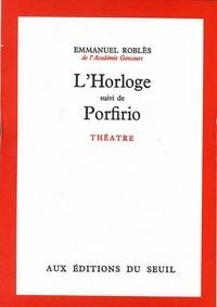 Emmanuel Roblès - L'horloge. suivi de Porfirio - Théâtre.