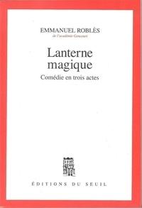 Emmanuel Roblès - Lanterne magique - Comédie en trois actes.