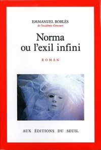 Emmanuel Roblès - Norma - Ou l'Exil infini, roman.