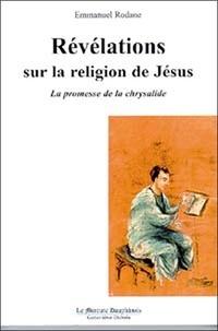 REVELATIONS SUR LA RELIGION DE JESUS. La promesse de la chrysalide.pdf