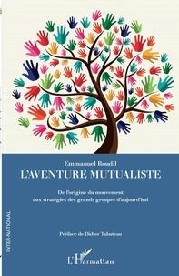 Emmanuel Roudil - L'aventure mutualiste - De l'origine du mouvement aux stratégies des grands groupes d'aujourd'hui.