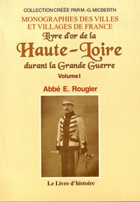 Emmanuel Rougier - Livre d'or de la Haute-Loire durant la Grande Guerre - Volume 1.
