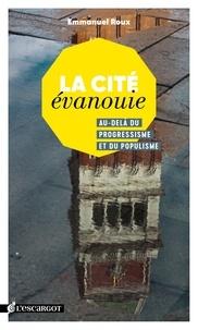 Emmanuel Roux - La cité évanouie - Au-delà du progressisme et du populisme.
