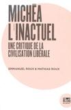 Emmanuel Roux et Mathias Roux - Michéa, l'inactuel - Une critique de la civilisation libérale.