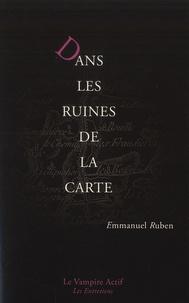 Emmanuel Ruben - Dans les ruines de la carte - Peinture, littérature et géographie de l'âge classique à l'ère du numérique.