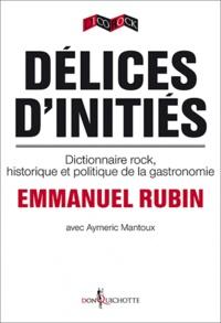 Emmanuel Rubin et Aymeric Mantoux - Délices d'initiés - Dictionnaire rock, historique et politique de la gastronomie.