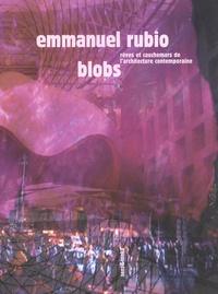 Emmanuel Rubio - Blobs - Rêves et cauchemars de l'architecture à l'heure de l'informatique.