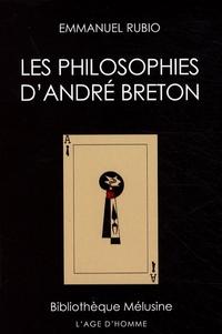Emmanuel Rubio - Les philosophies d'André Breton.