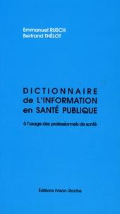 Emmanuel Rusch et Bertrand Thélot - Dictionnaire de l'information en santé publique - A l'usage des professionnels de santé.