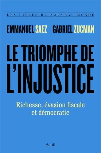 Le triomphe de l'injustice. Richesse, évasion fiscale et démocratie