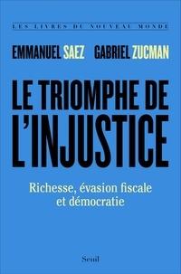 Emmanuel Saez et Gabriel Zucman - Le triomphe de l'injustice - Richesse, évasion fiscale et démocratie.