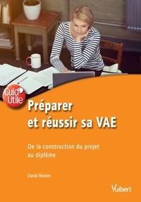 Emmanuel Schaeffer et David Rivoire - Préparer et réussir sa VAE - De la construction du projet au diplôme.