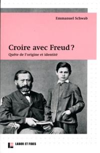Emmanuel Schwab - Croire avec Freud ? - Quête de l'origine et identité.