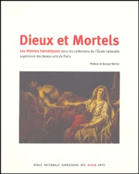 Emmanuel Schwartz et Anne-Marie Garcia - Dieux et Mortels - Les thèmes homériques dans les collections de l'Ecole nationale supérieure des beaux-arts de Paris.