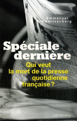 Emmanuel Schwartzenberg - Spéciale dernière - Qui veut la mort de la presse quotidienne française ?.