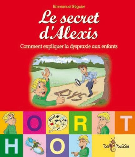 Emmanuel Seguier - Le secret d'Alexis - Comment expliquer la dyspraxie aux enfants.