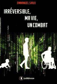 Emmanuel Siaux - Irréversible, ma vie, un combat.