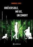 Emmanuel Siaux - Irréversible, ma vie, un combat - Le témoignage d'un policier devenu paraplégique.