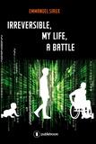 Emmanuel Siaux et Caroline Brown - Irreversible, my life, a battle - Memoirs.