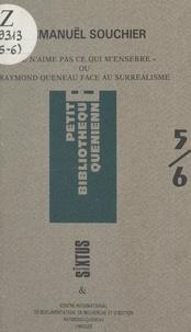 Emmanuël Souchier et Mary-Lise Billot - Je n'aime pas ce qui m'enserre - Ou Raymond Queneau face au surréalisme.