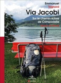 Emmanuel Tagnard - Via Jacobi - Sur le chemin suisse de Compostelle.