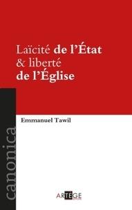 Emmanuel Tawil - Laïcité de l'Etat & liberté de l'Eglise - La doctrine des relations entre l'Eglise et l'Etat dans les documents magistériels de Pie IX à Benoît XVI.