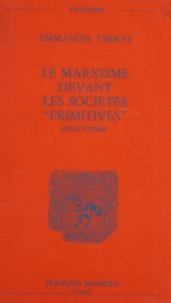 Emmanuel Terray et Louis Althusser - Le marxisme devant les sociétés primitives - Deux études.
