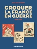 Emmanuel Thiébot - Croquer la France en guerre - 1939-1945.