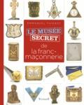 Emmanuel Thiébot - Le musée secret de la franc-maçonnerie.