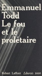 Emmanuel Todd et Georges Liébert - Le fou et le prolétaire.