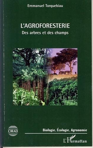 L'agroforesterie - Des arbres et des champs de Emmanuel Torquebiau - Livre