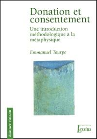 Emmanuel Tourpe - Donation et consentement. - Une introduction méthodologique à la métaphysique.